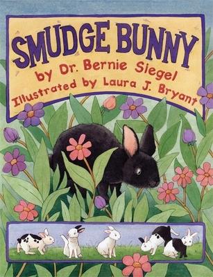 Smudge Bunny - Siegel, Bernie S, Dr., M.D.