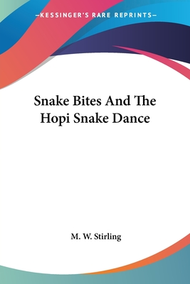 Snake Bites and the Hopi Snake Dance - Stirling, M W