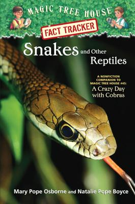 Snakes and Other Reptiles: A Nonfiction Companion to Magic Tree House #45: A Crazy Day with Cobras - Osborne, Mary Pope Boyce