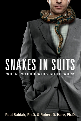 Snakes in Suits: When Psychopaths Go to Work - Babiak, Paul, and Hare, Robert D, PhD