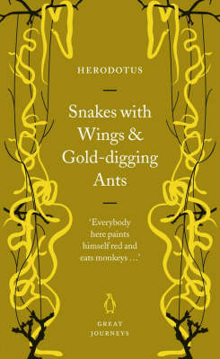 Snakes with Wings and Gold-Digging Ants - Herodotus, and De Selincourt, Aubrey (Translated by), and Marincola, John (Revised by)