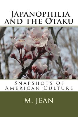 Snapshots of American Culture: Japanophilia and the Otaku - Jean, M
