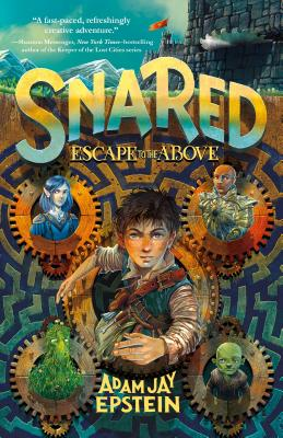 Snared: Escape to the Above - Epstein, Adam Jay