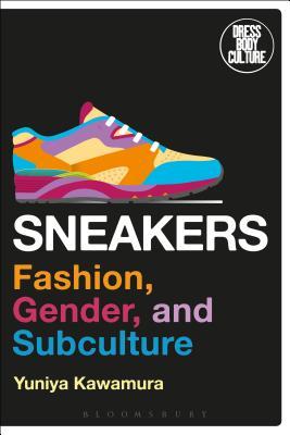 Sneakers: Fashion, Gender, and Subculture - Kawamura, Yuniya, and Eicher, Joanne B (Editor)