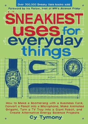 Sneakiest Uses for Everyday Things: How to Make a Boomerang with a Business Card, Convert a Pencil Into a Microphone and More - Tymony, Cy