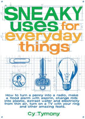 Sneaky Uses for Everyday Things - Tymony, Cy