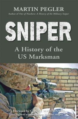 Sniper: A History of the US Marksman - Pegler, Martin