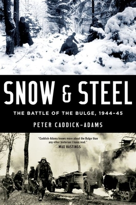 Snow and Steel: The Battle of the Bulge, 1944-45 - Caddick-Adams, Peter