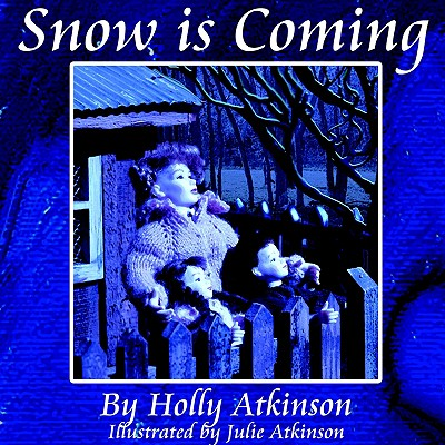 Snow Is Coming - Atkinson, Holly, MD