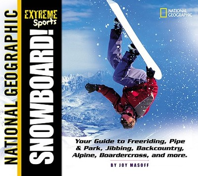 Snowboard: Your Guide to Freeriding, Pipe & Park, Jibbing, Backcountry, Alpine, Boardercross, and More - Masoff, J, and Masoff, Joy