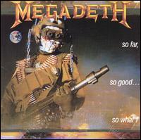 So Far, So Good...So What! - Megadeth