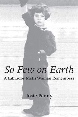 So Few on Earth: A Labrador Metis Woman Remembers - Penny, Josie