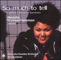 So Much to Tell - Measha Brueggergosman (soprano); Manitoba Chamber Orchestra; Roy Goodman (conductor)