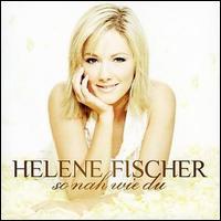 So Nah Wie Du - Helene Fischer