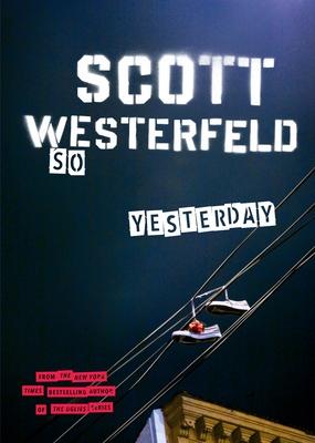 So Yesterday - Westerfeld, Scott