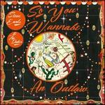 So You Wannabe an Outlaw [CD/DVD]