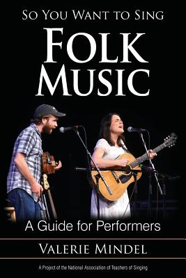 So You Want to Sing Folk Music: A Guide for Performers - Mindel, Valerie