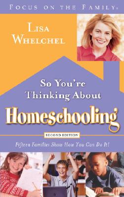 So You're Thinking about Homeschooling: Fifteen Families Show How You Can Do It! - Whelchel, Lisa