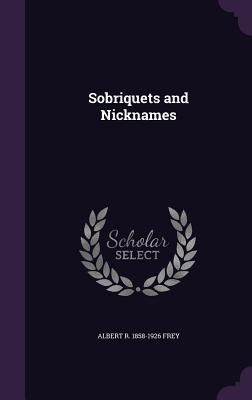 Sobriquets and Nicknames - Frey, Albert R 1858-1926