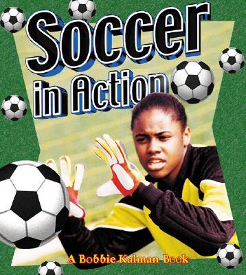 Soccer in Action - Kalman, Bobbie, and Walker, Niki, and Dann, Sarah