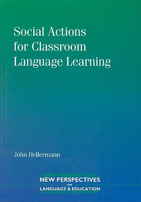 Social Actions for Classroom Language Learning - Hellermann, John