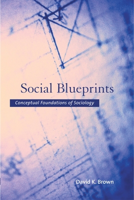 Social Blueprints: Conceptual Foundations of Sociology - Brown, David