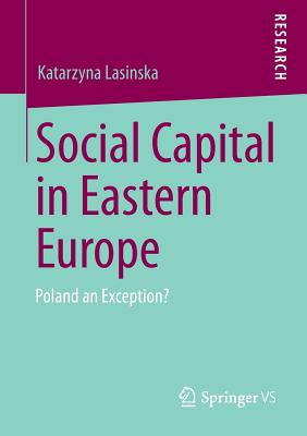 Social Capital in Eastern Europe: Poland an Exception? - Lasinska, Katarzyna