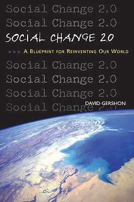 Social Change 2.0: A Blueprint for Reinventing Our World - Gershon, David