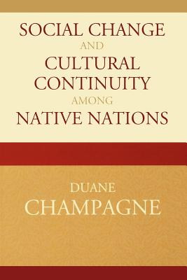 Social Change and Cultural Continuity Among Native Nations - Champagne, Duane