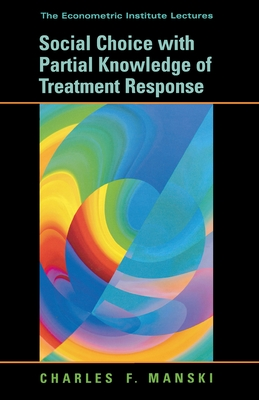Social Choice with Partial Knowledge of Treatment Response - Manski, Charles F