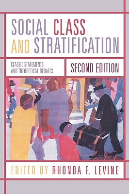 Social Class and Stratification: Classic Statements and Theoretical Debates - Levine, Rhonda (Editor), and Acker, Joan (Contributions by), and Baca-Zinn, Maxine (Contributions by)