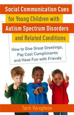 Social Communication Cues for Young Children with Autism Spectrum Disorders and Related Conditions: How to Give Great Greetings, Pay Cool Compliments and Have Fun with Friends - Varughese, Tarin