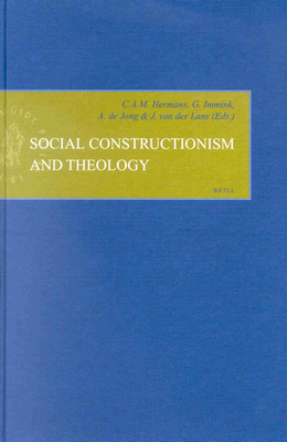 Social Constructionism and Theology - Hermans, Chris (Editor), and Immink (Editor), and Jong, Albert F (Editor)