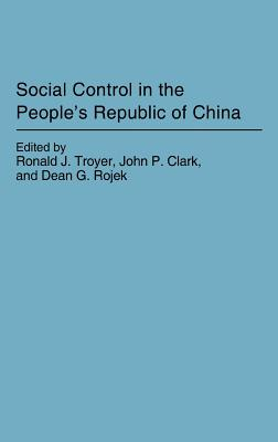 Social Control in the People's Republic of China - Troyer, Ronald J (Editor), and Clark, John P (Editor), and Rojek, Dean G (Editor)