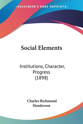 Social Elements: Institutions, Character, Progress (1898) - Henderson, Charles Richmond