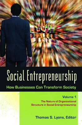 Social Entrepreneurship [3 Volumes]: How Businesses Can Transform Society - Lyons, Thomas S (Editor)