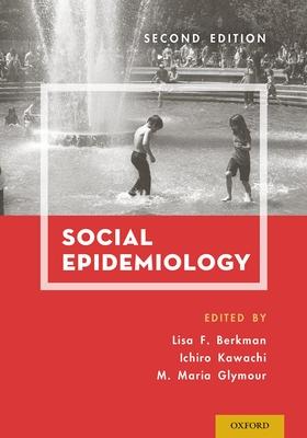 Social Epidemiology - Berkman, Lisa F (Editor), and Kawachi, Ichiro (Editor), and Glymour, Maria (Editor)