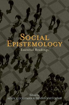Social Epistemology: Essential Readings - Goldman, Alvin I (Editor)