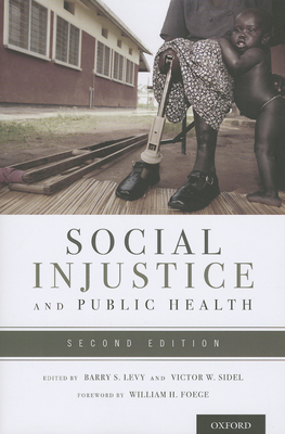 Social Injustice and Public Health - Levy, Barry S, M.D. (Editor), and Sidel, Victor W, M.D. (Editor), and Foege, William H, Dr. (Foreword by)