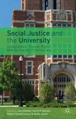 Social Justice and the University: Globalization, Human Rights and the Future of Democracy - Shefner, J. (Editor), and Dahms, H. (Editor), and Jones, R. (Editor)