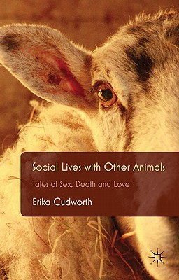 Social Lives with Other Animals: Tales of Sex, Death and Love - Cudworth, Erika