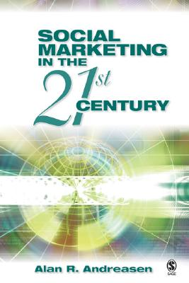 Social Marketing in the 21st Century - Andreasen, Alan R, Dr. (Editor)