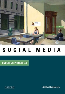 Social Media: Enduring Principles - Humphreys, Ashlee