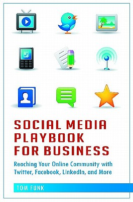 Social Media Playbook for Business: Reaching Your Online Community with Twitter, Facebook, Linkedin, and More - Funk, Tom