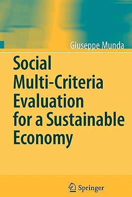 Social Multi-Criteria Evaluation for a Sustainable Economy - Munda, Giuseppe