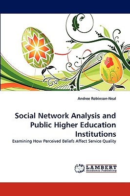 Social Network Analysis and Public Higher Education Institutions - Robinson-Neal, Andree