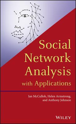 Social Network Analysis with Applications - Armstrong, Helen, and McCulloh, Ian, and Johnson, Anthony