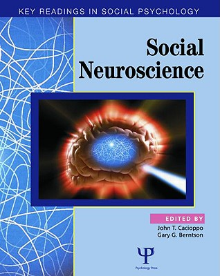 Social Neuroscience: Key Readings - Cacioppo, John T, Ph.D. (Editor), and Berntson, Gary G (Editor)
