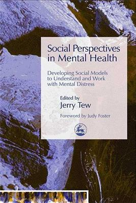 Social Perspectives in Mental Health: Developing Social Models to Understand and Work with Mental Distress - Tew, Jerry (Editor), and Carr, Sarah (Contributions by), and Beresford, Peter (Contributions by)