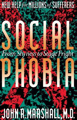 Social Phobia: From Shyness to Stage Fright - Marshall, John R